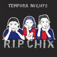 Tempura Nights - R.I.P. CHIX