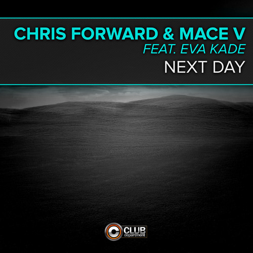 Chris Forward & Mace V Feat. Eva Kade - Next Day (Radio Edit)