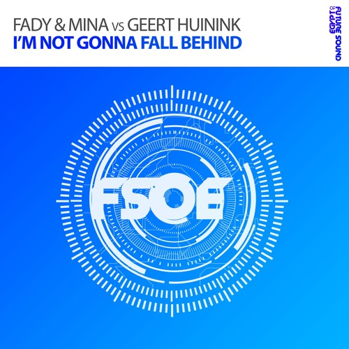 Fady & Mina Vs Geert Huinink - Im Not Gonna Fall Behind (OUT NOW)