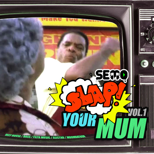 SLAP YOUR MUM VOL.1 - DJ SEMO