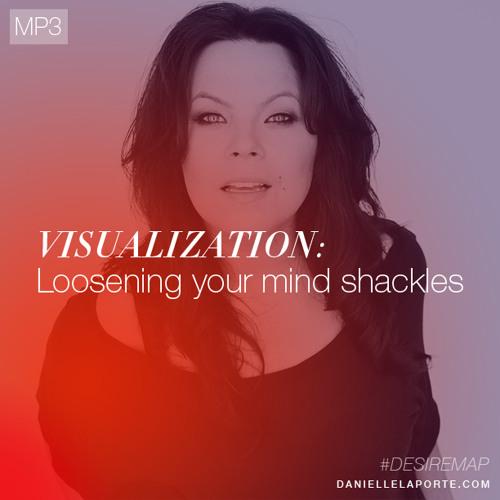 Visualization: Loosening your mind shakles