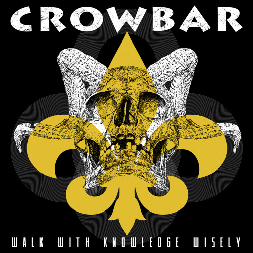 "Crowbar ""Walk With Knowledge Wisely"""