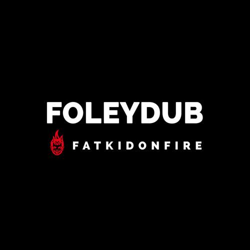Foleydub x FatKidOnFire mix