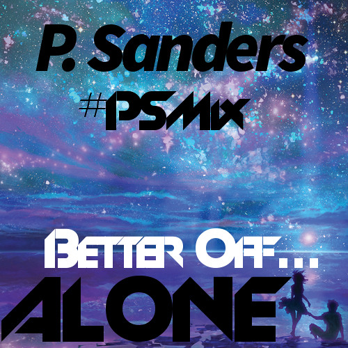 P Sanders - Better Off Alone (New Music Monday)