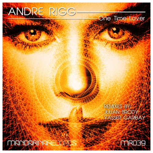 ANDRE RIGG - One Time Lover (YASSER GARIBAY Remix)   [Mandarina Records]