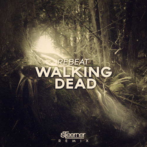 Walking Dead (Steerner Remix) [SUPPORTED BY TIËSTO]