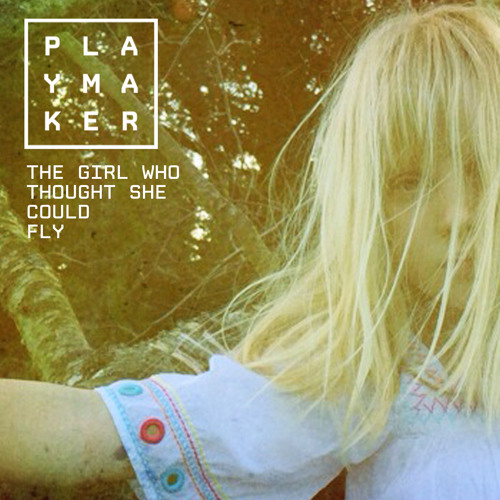 PLAYMAKER - The Girl Who Thought She Could Fly