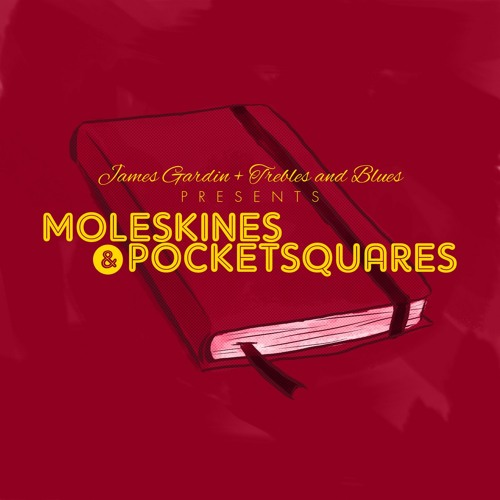 "James Gardin ""Moleskines & Pocketsquares"""