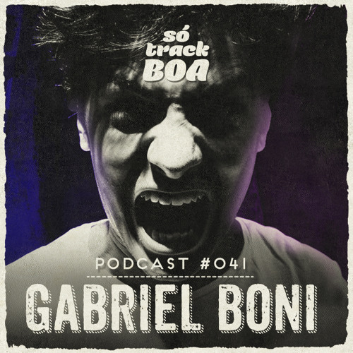 Gabriel Boni - SOTRACKBOA @ Podcast # 041