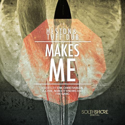 1. Heston & Tuff Dub - Makes Me (Original Mix)