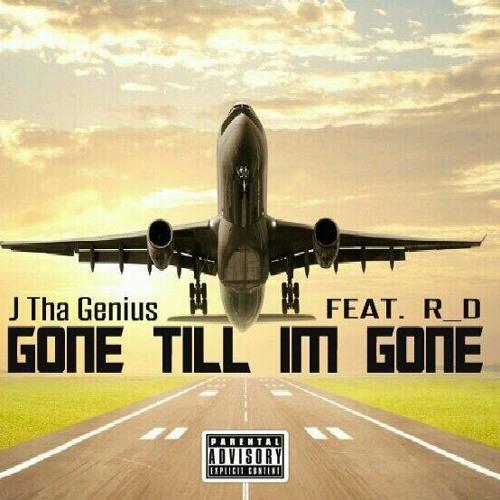 R_D x J Tha Genius - Gone Till Im Gone