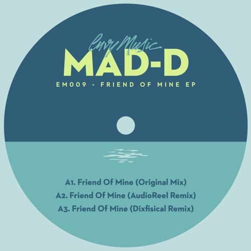 Mad - D - Friend Of Mine (AudioReel Remix)