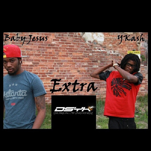 (YKash) @1YKash ft (Baby Jesus) @drop_dead_foo (Extra)
