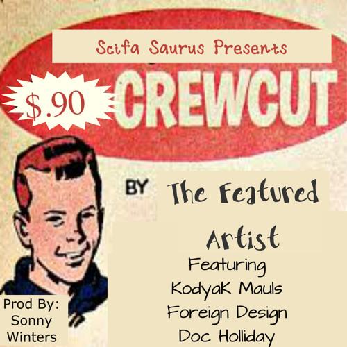 Crew Cut- The Featured Artist Ft. KodyaK Mauls, Foreign Design & Doc Holliday
