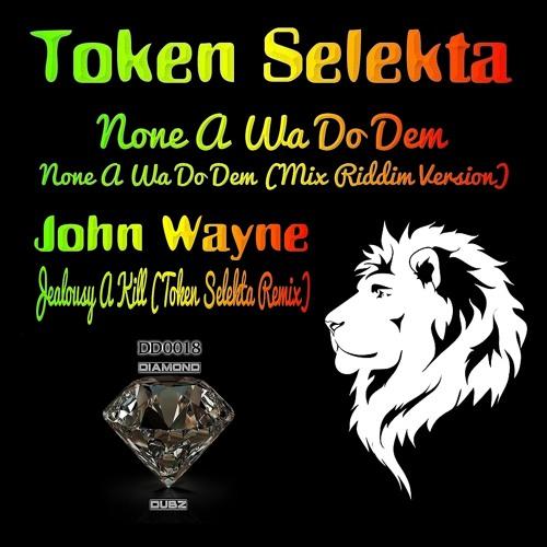 Token Selekta - None A Wa Do Dem (Mix Riddim Version)