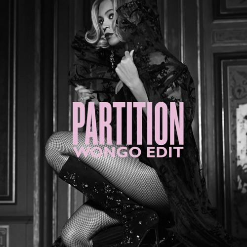 Beyonce - Partition (Wongo Chopped Up Remix) **OFFICIAL REMIX**