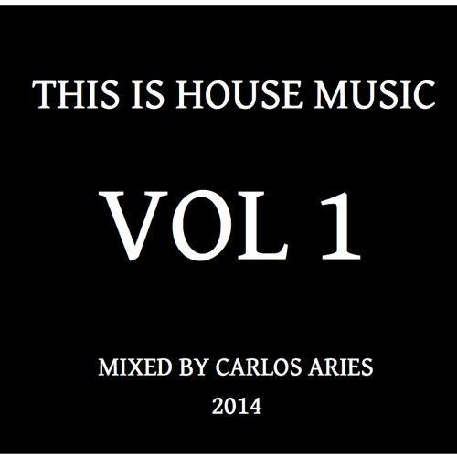 Carlos Aries Presents: This Is House Music Vol1 ( 2 Hour Mix)