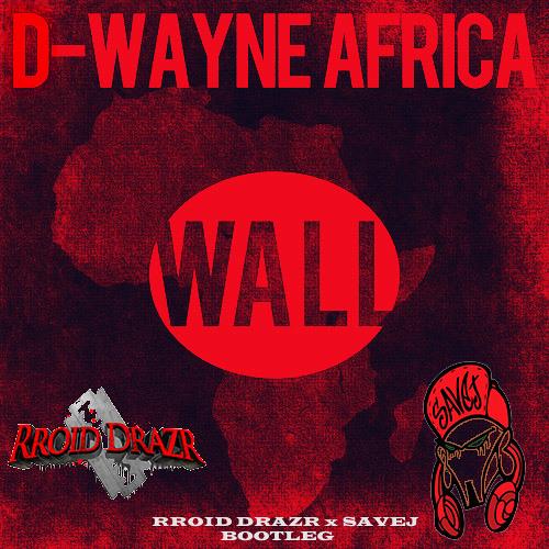 "D-Wayne - ""Africa"" (Rroid Drazr X Savej Bootleg)"