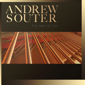 Andrew Souter -- The Idea Of You Album Overview (Available Now)