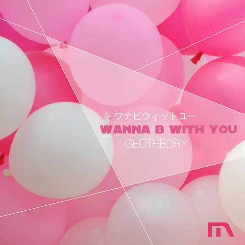 GEOTHEORY - Wanna B With You