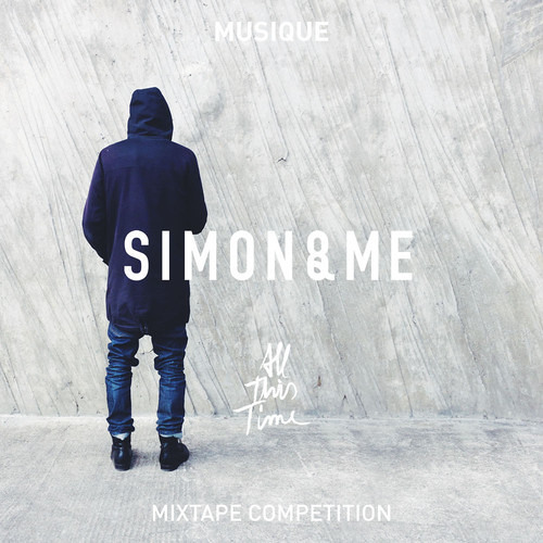 SIMON&ME // MUSIQUE - 'ALL THIS TIME' MIXTAPE COMPETITION x Weisser Rabe