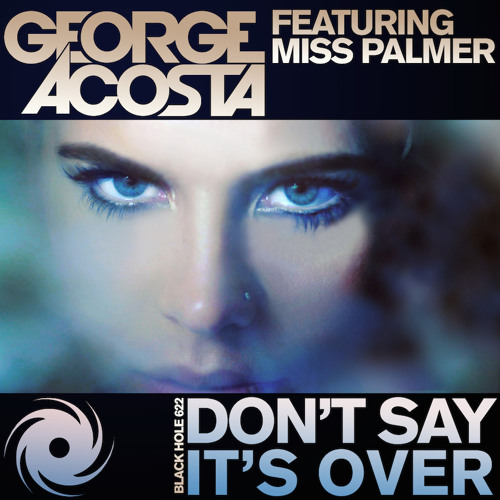 TEASER Black Hole 622-0 George Acosta featuring Miss Palmer - Don't Say It's Over (Gerry Cueto Remix)