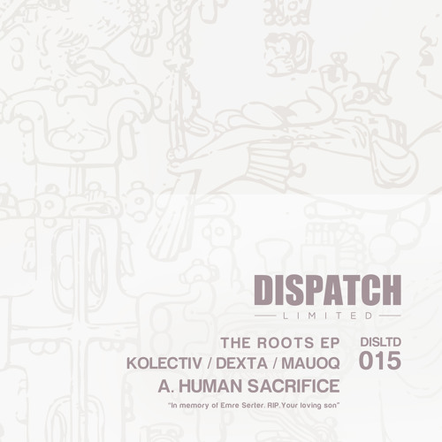 Kolectiv, Dexta & Mauoq - Human Sacrifice - Dispatch LTD 015 A - OUT NOW