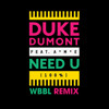 Duke Dumont Feat. A.M.E - Need U (100%) (WBBL Remix) *FREE DOWNLOAD*