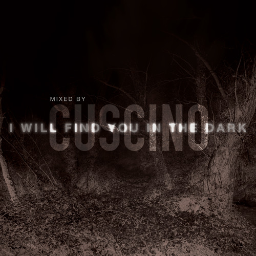 CUSCINO - I Will Find You in the Dark [LIVE MIX / FREE DOWNLOAD]