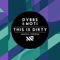DVBBS & MOTi - This Is Dirty (Original Mix) [OUT NOW]