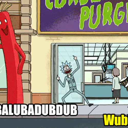 WUBBALUBBADUBDUB - Rick and Morty (WIP)