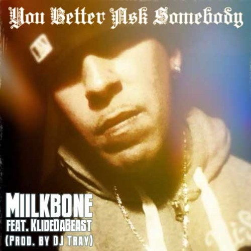 "Miilkbone feat. KlideDaBeast - ""You Better Ask Somebody"" (Prod. DJ Tray)"