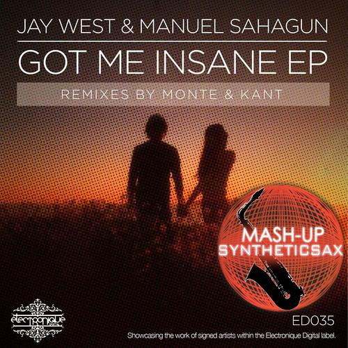 Jay West & Manuel Sahagun vs Syntheticsax - Got Me Insane (Monte remix)