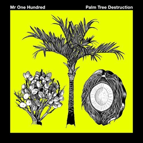Mr One Hundred - Palm Tree Destruction