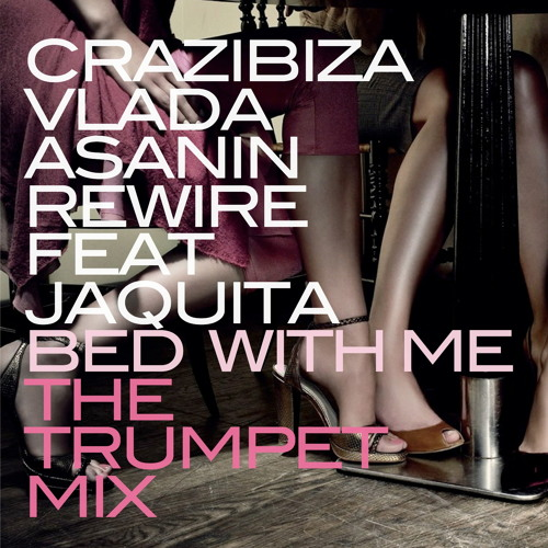 Crazibiza & Vlada Asanin & Rewire ft. Jaquita - Bed With Me (The Trumpet Mix) OUT NOW!
