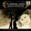 Shazia Manzoor - Tu Badal Geya Sajna
