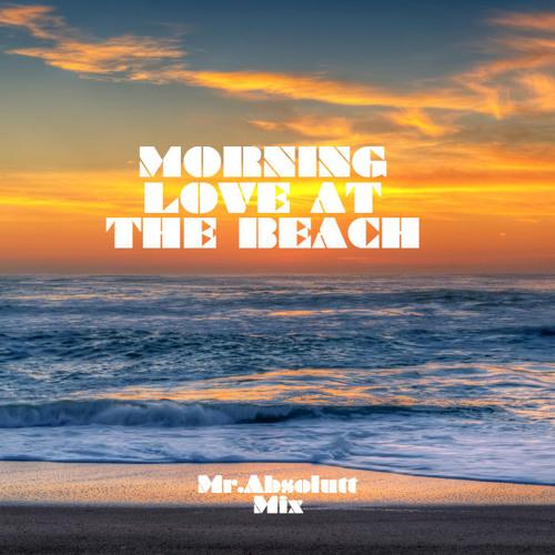Morning Love At The  Beach  [Mr.Absolutt DeepFlower Mix]