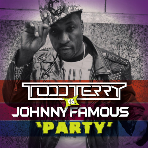 Todd Terry & Johnny Famous 'Party' (Tee's InHouse Mix)