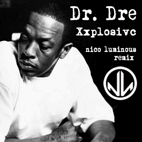 Dr. Dre - XxPLOSIVE (Nico Luminous remix)