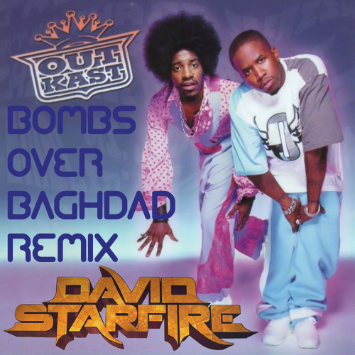 Bombs over Baghdad_Outkast (David Starfire Remix) FREE DOWNLOAD!!