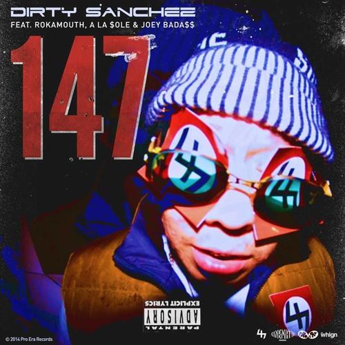 Dirty Sanchez - 147 (Ft. Rokamouth, A La Sole, Joey Bada$$, & Dj Statik Selektah)