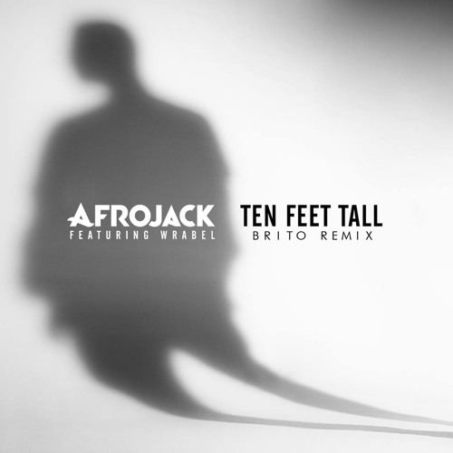 Afrojack Feat. Wrabel - Ten Feet Tall (Brito Remix)