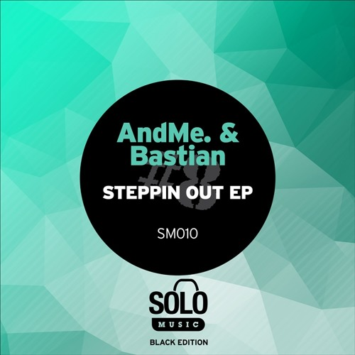 OUT NOW!! AndMe. & Bastian - Steppin Out EP (Solo Music) SM010