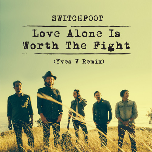 Switchfoot - Love Alone Is Worth The Fight (Yves V Remix)