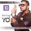 Blue Eyes - Yo Yo Honey Singh (IndiRoots Remix)