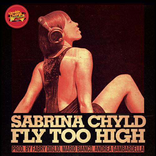 Sabrina Chyld - Fly Too High