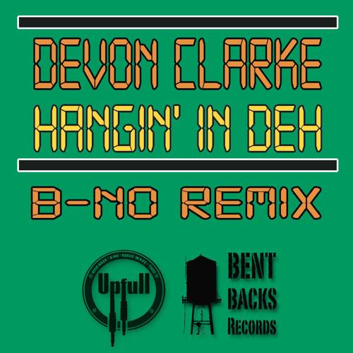 Devon Clarke - Hangin' in deh ( B-NO Official Remix )