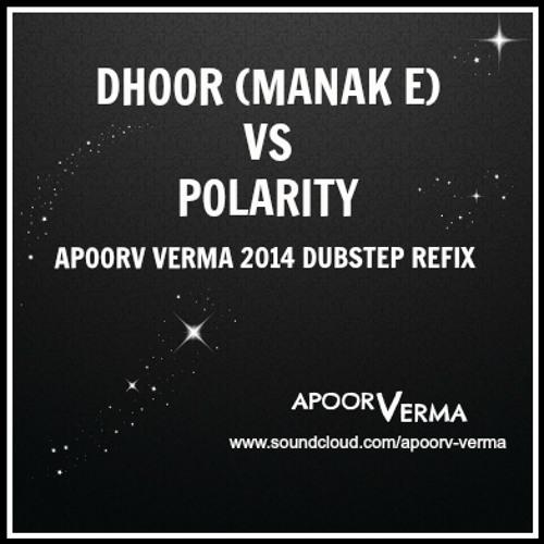 DHOOR (MANAK E) VS POLARITY - APOORV VERMA 2014 DUBSTEP REFIX