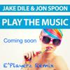 Jake Dile & Jon Spoon - Play The Music (E'Playerz Remix) Preview