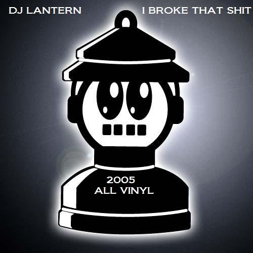DJ Lantern - I Broke That Shit